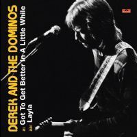 Derek And The Dominos* ‎– Got To Get Better In A Little While / Layla RSD 2011